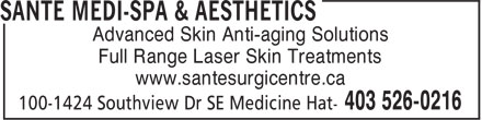 Sante Medi-Spa & Aesthetics (403-526-0216) - Annonce illustrée - Advanced Skin Anti-aging Solutions Full Range Laser Skin Treatments www.santesurgicentre.ca