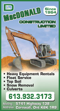 MacDonald D L Construction Ltd (613-932-3173) - Display Ad - 1964 Mac DONALD CONSTRUCTION LIMITED Heavy Equipment Rentals Float Service Top Soil Snow Removal Culverts 613.932.3173 Mailing 5741 Highway 138 Mailing 5741 Highway 138 Address: Cornwall, Ont K6K 1R9 Since