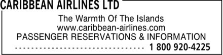 Caribbean Airlines Limited (1-800-920-4225) - Annonce illustr&eacute;e - The Warmth Of The Islands www.caribbean-airlines.com PASSENGER RESERVATIONS &amp; INFORMATION
