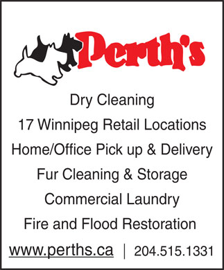 Perth's (204-515-3113) - Annonce illustrée - Commercial Laundry Fire and Flood Restoration 17 Winnipeg Retail Locations Home/Office Pick up & Delivery Dry Cleaning Fur Cleaning & Storage www.perths.ca 204.515.1331