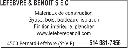 Lefebvre &amp; Benoit s e c (514-381-7456) - Annonce illustr&eacute;e - Mat&eacute;riaux de construction Gypse, bois, bardeaux, isolation Finition int&eacute;rieure, plancher www.lefebvrebenoit.com