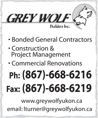 Grey Wolf Builders Inc (867-668-6216) - Annonce illustrée - Bonded General Contractors Construction & Project Management Commercial Renovations Ph: (867)-668-6216 Fax: (867)-668-6219 www.greywolfyukon.ca email: lturner@greywolfyukon.ca