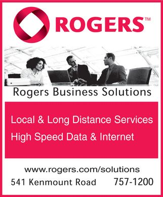 Rogers Business Solutions (709-757-1200) - Annonce illustrée - Rogers rogers business solutions Local & Long Distance Services High Speed Data & Internet www.rogers.com/solutions 541 kenmount road 757-1200
