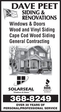 Peet Dave Siding & Renovations (709-368-8249) - Annonce illustrée - Windows & Doors Wood and Vinyl Siding Cape Cod Wood Siding General Contracting OVER 30 YEARS OF PERSONAL/PROFESSIONAL SERVICE Windows & Doors Wood and Vinyl Siding Cape Cod Wood Siding General Contracting OVER 30 YEARS OF PERSONAL/PROFESSIONAL SERVICE
