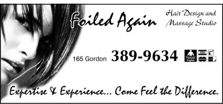 Foiled Again Hair & Massage Studio (506-389-9634) - Annonce illustrée - Foiled Again Hair Design and Massage Studio 165 Gordon 389-9634 Français English Visa Mastercard Interac American Express Expertise & Experience ... Come Feel the Difference.