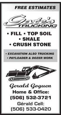 Gates Trucking Ltd (506-533-0420) - Display Ad - FILL   TOP SOIL SHALE CRUSH STONE EXCAVATION ALSO TRUCKING PAYLOADER & DOZER WORK FILL   TOP SOIL SHALE CRUSH STONE EXCAVATION ALSO TRUCKING PAYLOADER & DOZER WORK