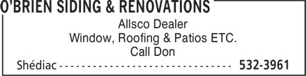 O'Brien Siding & Renovations (506-532-3961) - Annonce illustrée - Allsco Dealer Window, Roofing & Patios ETC. Call Don Allsco Dealer Window, Roofing & Patios ETC. Call Don