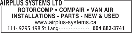 Airplus Systems Ltd (604-882-3741) - Annonce illustrée - www.airplus-systems.ca ROTORCOMP • COMPAIR • VAN AIR INSTALLATIONS - PARTS - NEW & USED www.airplus-systems.ca ROTORCOMP • COMPAIR • VAN AIR INSTALLATIONS - PARTS - NEW & USED