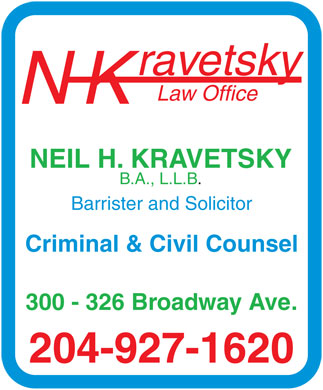 Kravetsky N H Law Office (204-927-1620) - Annonce illustr&eacute;e - rav etsky La w Offic e NK NEIL H.  KRA VETSKY B .A., L.L.B . Barr ister and Solicito r Criminal &amp; Civil Counsel 300 - 326 Br oa dw ay   Av e. 204-927-1620