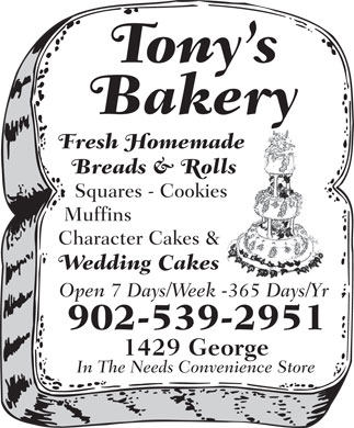 Tony's Bakery (902-539-2951) - Annonce illustrée - 902-539-2951 1429 George In The Needs Convenience Store Tony s Bakery Fresh Homemade Breads & Rolls Squares - Cookies Muffins Character Cakes & Wedding Cakes Open 7 Days/Week -365 Days/Yr