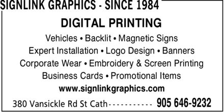 SIGNLINK GRAPHICS (905-646-9232) - Display Ad - DIGITAL PRINTING Vehicles ¿ Backlit ¿ Magnetic Signs Expert Installation ¿ Logo Design ¿ Banners Corporate Wear ¿ Embroidery & Screen Printing Business Cards ¿ Promotional Items www.signlinkgraphics.com DIGITAL PRINTING Vehicles ¿ Backlit ¿ Magnetic Signs Expert Installation ¿ Logo Design ¿ Banners Corporate Wear ¿ Embroidery & Screen Printing Business Cards ¿ Promotional Items www.signlinkgraphics.com