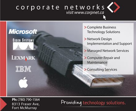 Corporate Networks (780-762-0264) - Display Ad - corporate networks visit www.corpnet.ca  Complete Business  Technology Solutions  Network Design  Implementation and Support  Managed Network Services  Computer Repair and  Maintenance  Consulting Services microsoft cisco systems lexmark ibm