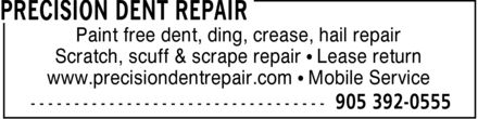 Precision Dent Repair (905-392-0555) - Annonce illustrée - Paint free dent, ding, crease, hail repair Scratch, scuff & scrape repair ¿ Lease return www.precisiondentrepair.com ¿ Mobile Service Paint free dent, ding, crease, hail repair Scratch, scuff & scrape repair ¿ Lease return www.precisiondentrepair.com ¿ Mobile Service Paint free dent, ding, crease, hail repair Scratch, scuff & scrape repair ¿ Lease return www.precisiondentrepair.com ¿ Mobile Service