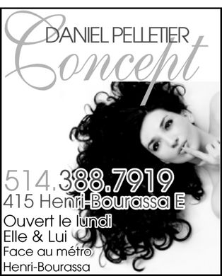 Concept Daniel Pelletier (514-388-7919) - Display Ad - DANIEL PELLETIER concept 514.388.7919 415 Henri-Bourassa E  Ouvert le lundi Elle &amp; Lui Face au m&eacute;tro Henri-Bourassa DANIEL PELLETIER concept 514.388.7919 415 Henri-Bourassa E  Ouvert le lundi Elle &amp; Lui Face au m&eacute;tro Henri-Bourassa