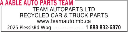 A Aable Auto Parts Team (1-888-832-6870) - Annonce illustrée - TEAM AUTOPARTS LTD RECYCLED CAR & TRUCK PARTS www.teamauto.mb.ca TEAM AUTOPARTS LTD RECYCLED CAR & TRUCK PARTS www.teamauto.mb.ca