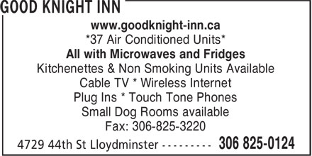 Good Knight Inn (306-825-0124) - Annonce illustr&eacute;e - www.goodknight-inn.ca *37 Air Conditioned Units* All with Microwaves and Fridges Kitchenettes &amp; Non Smoking Units Available Cable TV * Wireless Internet Plug Ins * Touch Tone Phones Small Dog Rooms available Fax: 306-825-3220  www.goodknight-inn.ca *37 Air Conditioned Units* All with Microwaves and Fridges Kitchenettes &amp; Non Smoking Units Available Cable TV * Wireless Internet Plug Ins * Touch Tone Phones Small Dog Rooms available Fax: 306-825-3220