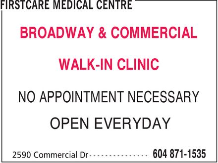 FirstCare Medical Centre (604-871-1535) - Annonce illustrée - BROADWAY & COMMERCIAL WALK-IN CLINIC NO APPOINTMENT NECESSARY OPEN EVERYDAY BROADWAY & COMMERCIAL WALK-IN CLINIC NO APPOINTMENT NECESSARY OPEN EVERYDAY BROADWAY & COMMERCIAL WALK-IN CLINIC NO APPOINTMENT NECESSARY OPEN EVERYDAY BROADWAY & COMMERCIAL WALK-IN CLINIC NO APPOINTMENT NECESSARY OPEN EVERYDAY