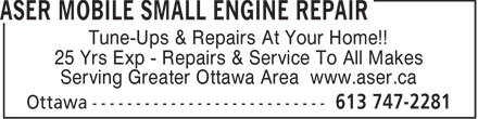 Aser Mobile Small Engine Repair (613-747-2281) - Annonce illustrée - Tune-Ups & Repairs At Your Home!! 25 Yrs Exp - Repairs & Service To All Makes Serving Greater Ottawa Area www.aser.ca