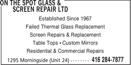 On The Spot Glass & Screen Repair Ltd (416-284-7877) - Display Ad - Established Since 1967 Failed Thermal Glass Replacement Screen Repairs & Replacement Table Tops • Custom Mirrors Residential & Commercial Repairs