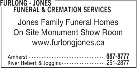 Furlong-Jones Funeral & Cremation Services (902-667-8777) - Annonce illustrée - Jones Family Funeral Homes On Site Monument Show Room www.furlongjones.ca Amherst ------------------------------ 667-8777 River Hebert & Joggins ----------------- 251-2877