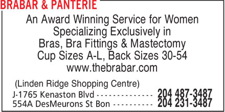 BraBar & Panterie (204-231-3487) - Display Ad - Specializing Exclusively in Bras, Bra Fittings & Mastectomy An Award Winning Service for Women Cup Sizes A-L, Back Sizes 30-54 www.thebrabar.com (Linden Ridge Shopping Centre)