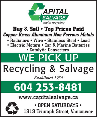 Capital Salvage (604-253-8481) - Annonce illustrée - Buy & Sell   Top Prices Paid Copper Brass Aluminum Non Ferrous Metals Radiators   Wire   Stainless Steel   Lead Electric Motors   Car & Marine Batteries Catalytic Converters Established 1954 604 253-8481 www.capitalsalvage.ca OPEN SATURDAYS 1919 Triumph Street, Vancouver