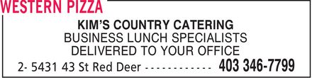 Western Pizza (403-406-0317) - Display Ad - KIM'S COUNTRY CATERING BUSINESS LUNCH SPECIALISTS DELIVERED TO YOUR OFFICE