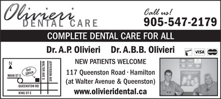 Olivieri A P Dr (289-975-4254) - Annonce illustrée - 905-547-2179 COMPLETE DENTAL CARE FOR ALL Dr. A.P. Olivieri    Dr. A.B.B. Olivieri JEFFERSON AVE NEW PATIENTS WELCOME Our 117 Queenston Road   Hamilton Office KING ST EWALTER AVE S MAIN ST E (at Walter Avenue & Queenston) QUEENSTON RD www.olivieridental.ca