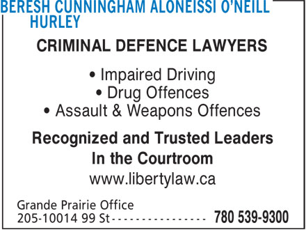Beresh Aloneissi O'Neill Hurley O'Keeffe Millsap (780-357-6440) - Annonce illustrée - • Impaired Driving • Drug Offences • Assault & Weapons Offences Recognized and Trusted Leaders In the Courtroom www.libertylaw.ca CRIMINAL DEFENCE LAWYERS