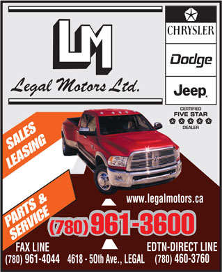 Legal Motors Ltd (780-961-3660) - Annonce illustrée - www.legalmotors.ca (780) 961-3600 (780) 961-3600 EDTN-DIRECT LINE FAX LINE (780) 460-3760 (780) 961-4044 www.legalmotors.ca (780) 961-3600 (780) 961-3600 EDTN-DIRECT LINE FAX LINE (780) 460-3760 (780) 961-4044
