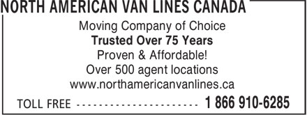 North American Van Lines Canada (1-866-910-6285) - Display Ad - Moving Company of Choice Trusted Over 75 Years Proven & Affordable! Over 500 agent locations www.northamericanvanlines.ca  Moving Company of Choice Trusted Over 75 Years Proven & Affordable! Over 500 agent locations www.northamericanvanlines.ca
