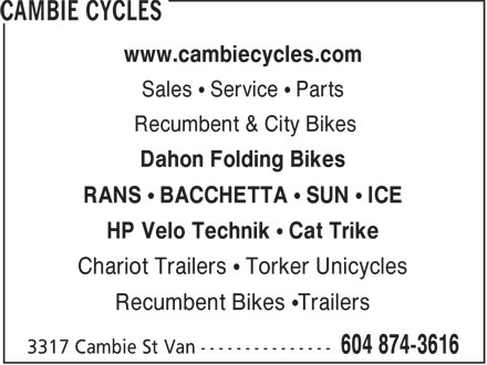 Cambie Cycles (604-874-3616) - Display Ad - www.cambiecycles.com Sales   Service   Parts Recumbent & City Bikes Dahon Folding Bikes RANS   BACCHETTA   SUN   ICE HP Velo Technik   Cat Trike Chariot Trailers   Torker Unicycles Recumbent Bikes  Trailers