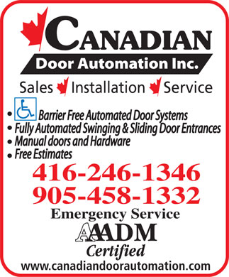 Canadian Door Automation Inc (416-246-1346) - Display Ad - CANADIAN Sales    Installation    Service 416-246-1346 905-458-1332 Emergency Service www.canadiandoorautomation.com