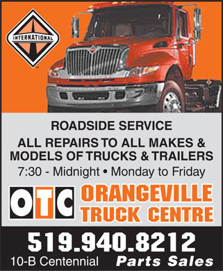 Orangeville Truck Centre (519-940-8212) - Display Ad - ROADSIDE SERVICE ALL REPAIRS TO ALL MAKES & MODELS OF TRUCKS & TRAILERS 7:30 - Midnight   Monday to Friday ORANGEVILLE TRUCK CENTRE 519.940.8212 10-B Centennial Parts Sales
