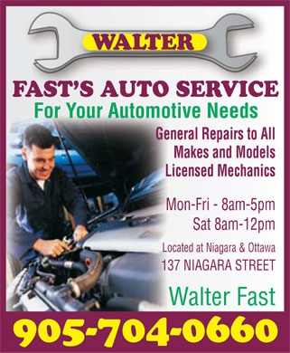 Walter Fast's Auto Service (289-434-4383) - Annonce illustrée - WALTER FAST'S AUTO SERVICE For Your Automotive Needs General Repairs to All Makes and Models Licensed Mechanics Mon-Fri - 8am-5pm Sat 8am-12pm Located at Niagara & Ottawa 137 NIAGARA STREET Walter Fast 905-704-0660