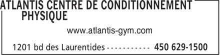 Atlantis Centre De Conditionnement Physique (450-629-1500) - Display Ad - www.atlantis-gym.com