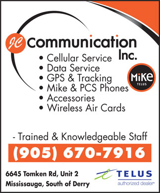 JC Communication Inc (905-670-7916) - Annonce illustrée - JC Cellular Service Data Service GPS & Tracking Mike & PCS Phones Accessories Wireless Air Cards - Trained & Knowledgeable Staff (905) 670-7916 6645 Tomken Rd, Unit 2 Mississauga, South of Derry