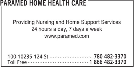 Paramed Home Health Care (780-482-3370) - Annonce illustrée - Providing Nursing and Home Support Services 24 hours a day, 7 days a week www.paramed.com