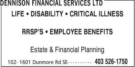 Dennison Financial Services Ltd (403-526-1750) - Annonce illustrée - LIFE   DISABILITY   CRITICAL ILLNESS RRSP'S   EMPLOYEE BENEFITS Estate & Financial Planning