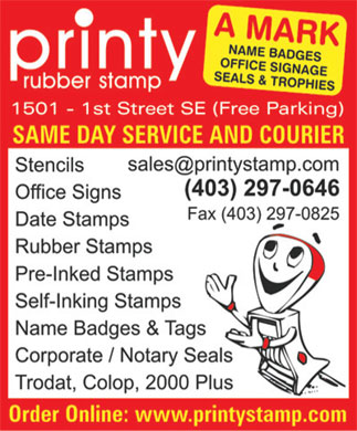 Printy Rubber Stamp Company Inc (403-297-0646) - Annonce illustrée - Stencils (403) 297-0646 Office Signs Fax (403) 297-0825 Date Stamps Rubber Stamps Pre-Inked Stamps Self-Inking Stamps Name Badges & Tags Corporate / Notary Seals Trodat, Colop, 2000 Plus Order Online: www.printystamp.com NAME BADGES printy OFFICE SIGNAGE SEALS & TROPHIESA MARK rubber stamp 1501 - 1st Street SE (Free Parking) SAME DAY SERVICE AND COURIER