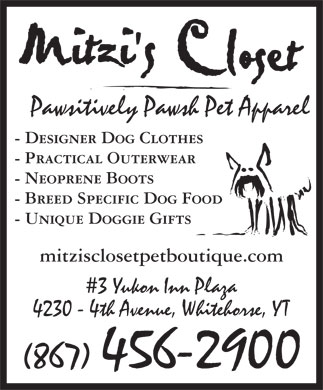 Mitzi's Closet Pet Boutique (867-456-2900) - Annonce illustr&eacute;e - Pawsitively Pawsh Pet Apparel - Designer Dog Clothes - Practical Outerwear - Neoprene Boots - Breed Specific Dog Food - Unique Doggie Gifts mitzisclosetpetboutique.com # 3 Yukon Inn Plaza 4230 - 4th Avenue, Whitehorse, YT (867) 456-2900