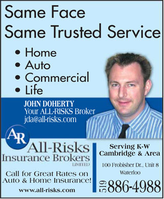All Risks Insurance (519-886-4988) - Annonce illustrée - Home Auto Commercial Life Your ALL-RISKS Broker jda@all-risks.com Serving K-W Cambridge & Area Call for Great Rates on Auto & Home Insurance! www.all-risks.com
