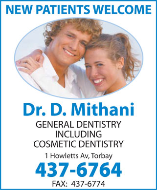 Mithani D Dr (709-437-6764) - Annonce illustrée - NEW PATIENTS WELCOME Dr. D. Mithani GENERAL DENTISTRY INCLUDING COSMETIC DENTISTRY 1 Howletts Av, Torbay 437-6764 FAX:  437-6774