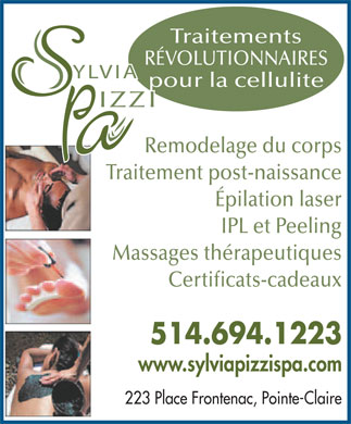 Au Spa Sylvia Pizzi (514-694-1223) - Annonce illustr&eacute;e - Traitements R&Eacute;VOLUTIONNAIRES YLVIA pour la cellulite IZZI Remodelage du corps Traitement post-naissance &Eacute;pilation laser IPL et Peeling Massages th&eacute;rapeutiques Certificats-cadeaux 514.694.1223 www.sylviapizzispa.com 223 Place Frontenac, Pointe-Claire