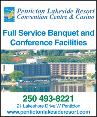 Penticton Lakeside Resort The - Annonce illustrée - Full Service Banquet and Conference Facilities 250 493-8221 21 Lakeshore Drive W Penticton www.pentictonlakesideresort.com