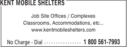 Kent Mobile Shelters (1-800-561-7993) - Display Ad - Job Site Offices / Complexes Classrooms, Accommodations, etc... www.kentmobileshelters.com  Job Site Offices / Complexes Classrooms, Accommodations, etc... www.kentmobileshelters.com