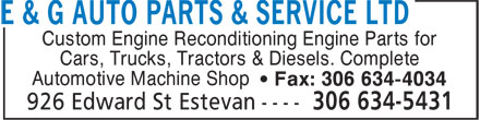 E & G Auto Parts & Service Ltd (306-634-4759) - Annonce illustrée - Custom Engine Reconditioning Engine Parts for Cars, Trucks, Tractors & Diesels. Complete Automotive Machine Shop • Fax: 306 634-4034