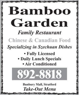 Bamboo Garden Restaurant (902-892-8818) - Annonce illustrée - Family Restaurant Chinese & Canadian Food Specializing in Szechuan Dishes Fully Licensed Daily Lunch Specials Air Conditioned 892-8818 Bunbury Mall, Stratford Take-Out Menu