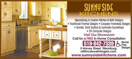 Sunny Side Kitchens (519-842-7339) - Display Ad - Call for a FREE In Home Consultation Barrier 519-842-7339 Free Designs 5 Harvey Street, Tillsonburg www.sunnysidekitchens.com Visit Our Showroom Specializing in Custom Kitchen & Bath Designs Traditional Framed Designs   European Frameless Designs Granite, Solid Surface & Laminate Countertops 3D Computer Designs Specializing in Custom Kitchen & Bath Designs Traditional Framed Designs   European Frameless Designs Granite, Solid Surface & Laminate Countertops 3D Computer Designs Visit Our Showroom Call for a FREE In Home Consultation Barrier 519-842-7339 Free Designs 5 Harvey Street, Tillsonburg www.sunnysidekitchens.com