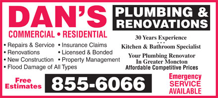 Dan's Plumbing & Renovations (506-855-6066) - Annonce illustrée - PLUMBING & RENOVATIONS COMMERCIAL   RESIDENTIAL 30 Years Experience Repairs & Service  Insurance Claims Kitchen & Bathroom Specialist Renovations Licensed & Bonded Your Plumbing Renovator New Construction  Property Management In Greater Moncton Flood Damage of All Types Affordable Competitive Prices Emergency Free SERVICE Estimates AVAILABLE